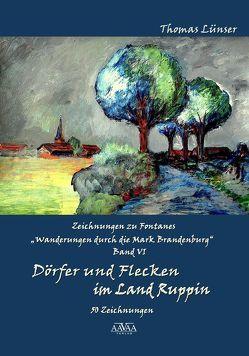 Zeichnungen zu Fontanes »Wanderungen durch die Mark Brandenburg« – Band VI von Lampe,  Roland, Lünser,  Thomas