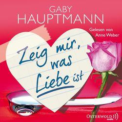 Zeig mir, was Liebe ist von Hauptmann,  Gaby, Weber,  Anne