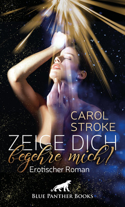 Zeige dich, begehre mich! | Erotischer Roman von Stroke,  Carol