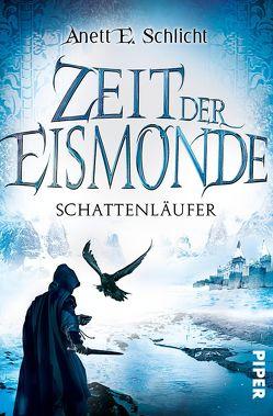 Zeit der Eismonde von Schlicht,  Anett E.
