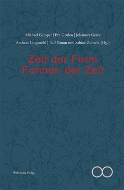 Zeit der Form – Formen der Zeit von Gamper,  Michael, Geulen,  Eva, Grave,  Johannes, Langenohl,  Andreas, Simon,  Ralf, Zubarik,  Sabine