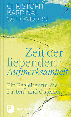 Zeit der liebenden Aufmerksamkeit von Christoph Kardinal Schönborn, Hubert Philipp Weber (Hrsg)