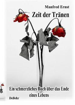Zeit der Tränen – ein schmerzliches Buch über das Ende eines Lebens von Ernst,  Manfred