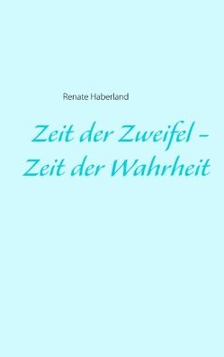 Zeit der Zweifel – Zeit der Wahrheit von Haberland,  Renate