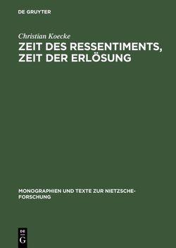 Zeit des Ressentiments, Zeit der Erlösung von Koecke,  Christian