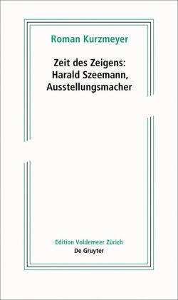 Zeit des Zeigens – Harald Szeemann, Ausstellungsmacher von Kurzmeyer,  Roman