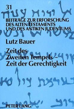 Zeit des Zweiten Tempels – Zeit der Gerechtigkeit von Bauer,  Lutz