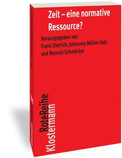Zeit – eine normative Ressource von Dietrich,  Frank, Müller-Salo,  Johannes, Schmücker,  Reinold