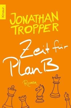 Zeit für Plan B von Dünninger,  Veronika, Tropper,  Jonathan