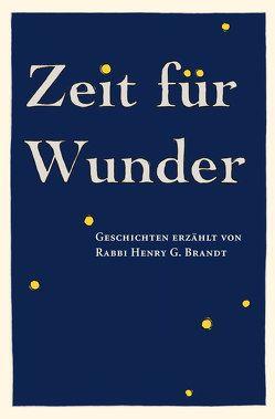 Zeit für Wunder: Geschichten erzählt von Rabbi Henry G. Brandt von Brandt,  Henry G, Dr. Diehl,  Katrin, Dr. Smolianitski,  Tanya, Frank,  Markus