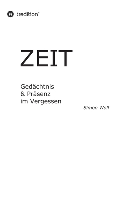 Zeit – Gedächtnis & Präsenz im Vergessen von Wolf,  Simon