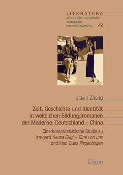 Zeit, Geschichte und Identität in weiblichen Bildungsromanen der Moderne: Deutschland – China von Zheng,  Jiaxin