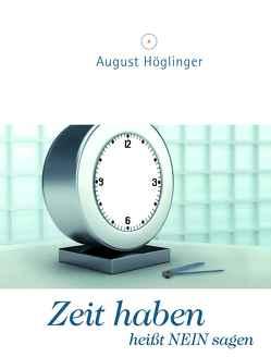 Zeit haben heißt NEIN sagen von Höglinger,  Dr. August
