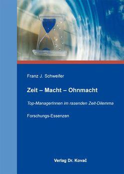 Zeit – Macht – Ohnmacht von Schweifer,  Franz J.