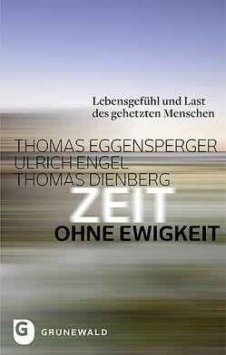 Zeit ohne Ewigkeit von Dienberg,  Thomas, Eggensperger,  Thomas, Engel,  Ulrich