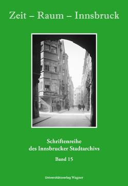 Zeit – Raum – Innsbruck 15 von Innsbrucker Stadtarchiv