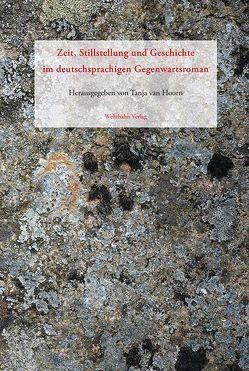 Zeit, Stillstellung und Geschichte im deutschsprachigen Gegenwartsroman von Hoorn,  Tanja van