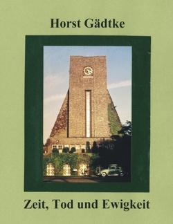 Zeit, Tod und Ewigkeit von Gädtke,  Horst