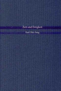 Zeit und Ewigkeit von Jung,  Karl - Otto