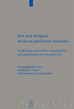 Zeit und Ewigkeit als Raum göttlichen Handelns von Kratz,  Reinhard G., Spieckermann,  Hermann