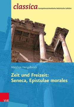 Zeit und Freizeit: Seneca, Epistulae morales von Hengelbrock,  Matthias, Weeber,  Karl-Wilhelm