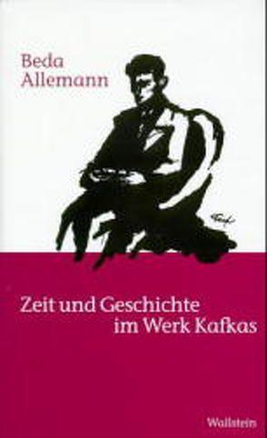 Zeit und Geschichte im Werk Kafkas von Allemann,  Beda, Kaiser,  Diethelm, Lohse,  Nikolaus