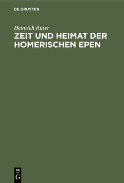 Zeit und Heimat der Homerischen Epen von Rüter,  Heinrich