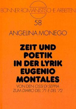 Zeit und Poetik in der Lyrik Eugenio Montales von Monego,  Angelina