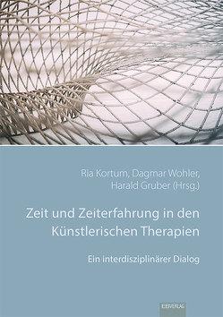 Zeit und Zeiterfahrung in den Künstlerischen Therapien von Gruber,  Harald, Kortum,  Rita, Wohler,  Dagmar