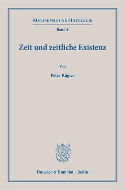 Zeit und zeitliche Existenz. von Kügler,  Peter