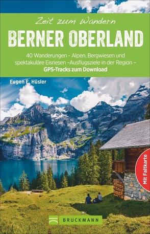 Zeit zum Wandern Berner Oberland von Hüsler,  Eugen E.