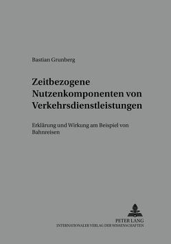 Zeitbezogene Nutzenkomponenten von Verkehrsdienstleistungen von Grunberg,  Bastian