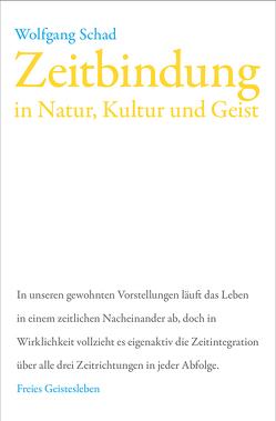 Zeitbindung in Natur, Kultur und Geist von Schad,  Wolfgang