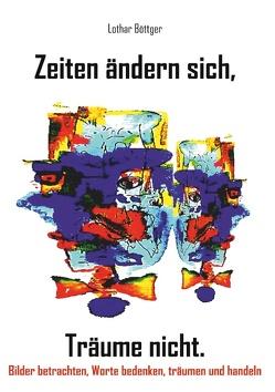 Zeiten ändern sich, Träume nicht von Böttger,  Lothar