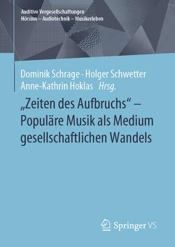 Zeiten des Aufbruchs – Populäre Musik als Medium des gesellschaftlichen Wandels seit den 1960er Jahren von Hoklas,  Anne-Kathrin, Schrage,  Dominik, Schwetter,  Holger