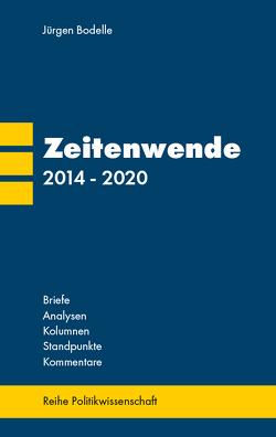 Zeitenwende 2014 – 2020 von Bodelle,  Jürgen