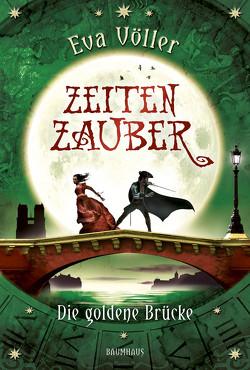 Zeitenzauber – Die goldene Brücke von Dreher,  Tina, Völler,  Eva