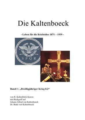 Zeiterzählung / Die Kaltenboeck – leben für die Reichsidee 1871 – 1939 – von Kaltenböck-Karow,  R.