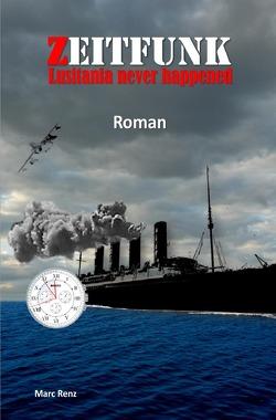 Zeitfunk – Lusitania never happened von Renz,  Marc