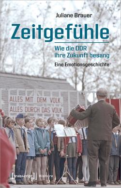 Zeitgefühle – Wie die DDR ihre Zukunft besang von Brauer,  Juliane