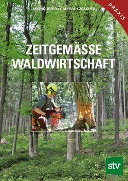 Zeitgemässe Waldwirtschaft von Gasperl,  Hubert, Krondorfer,  Martin, Zöscher,  Johann
