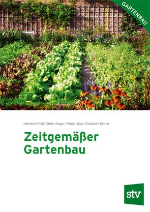 Zeitgemäßer Gartenbau von Frieß,  Hermine, Hagn,  Stefan, Kaar,  Florian, Kloner,  Elisabeth
