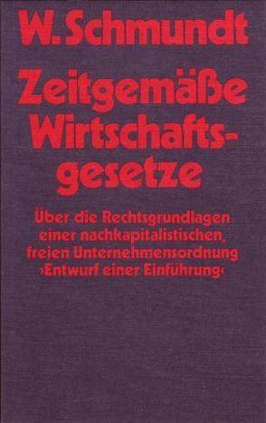 Zeitgemässe Wirtschaftsgesetze von Holbaek-Hanssen,  Leif, Schmundt,  Wilhelm