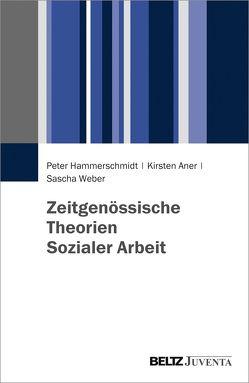 Zeitgenössische Theorien Sozialer Arbeit von Aner,  Kirsten, Hammerschmidt,  Peter, Weber,  Sascha