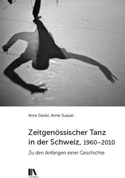 Zeitgenössischer Tanz in der Schweiz, 1960–2010 von Davier,  Anne, Suquet,  Annie