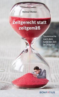 Zeitgerecht statt zeitgemäß von Mueller,  Helmut