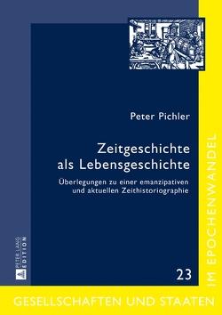 Zeitgeschichte als Lebensgeschichte von Pichler,  Peter