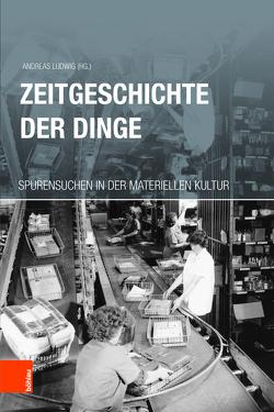 Zeitgeschichte der Dinge von Ludwig,  Andreas