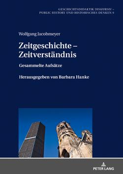 Zeitgeschichte – Zeitverständnis von Hanke,  Barbara, Jacobmeyer,  Wolfgang