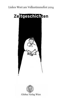 Zeitgeschichten von Breier,  Isabella, Bucher,  Nadja, Chobot,  Manfred, Clar,  Peter, Eibel Erzberg,  Stephan, Forstner,  Katrin, Haslehner,  Elfriede, Jancak,  Eva, Jatzek,  Gerald, Karner,  Axel, Kaute,  Bernhard Erich, Kepplinger-Prinz,  Christoph, Köhle,  Markus, Lang,  Werner, Lend,  Jimi, Maringer,  Christiane, Nagl,  Alfred, Noggler,  Güni, Northoff,  Thomas, Nußbaumer,  Doris, Rabinowich,  Julya, Resch,  Elfriede, Schmölzer,  Hilde, Schörkhuber,  Eva, Thüminger,  Rosmarie, Wendt,  Kurto, Woska-Nimmervoll,  Eva